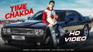 Time Chakda Lyrics Punjabi Song – By Kambi