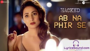 Ab Na Phir Se Song – Lyrics | Hacked