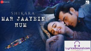 Mar Jaayein Hum Song – Lyrics | Shikara